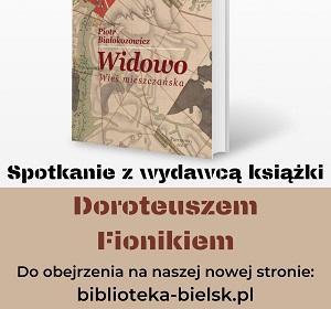 """Z cyklu """"Wokół książki"""" spotkanie z Doroteuszem Fionikiem, wydawcą książki Piotra Białokozowicza pt. """"Widowo. Wieś mieszczańska"""""""